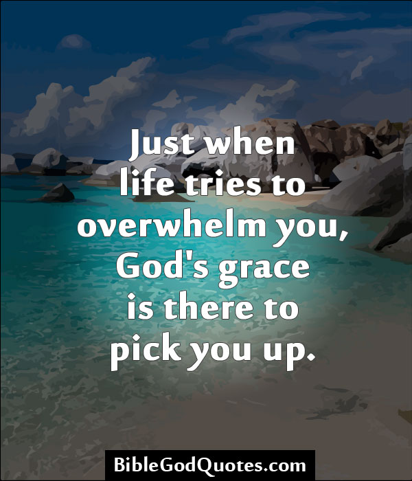 Just when life tries to overwhelm you Â« Bible and God Quotes