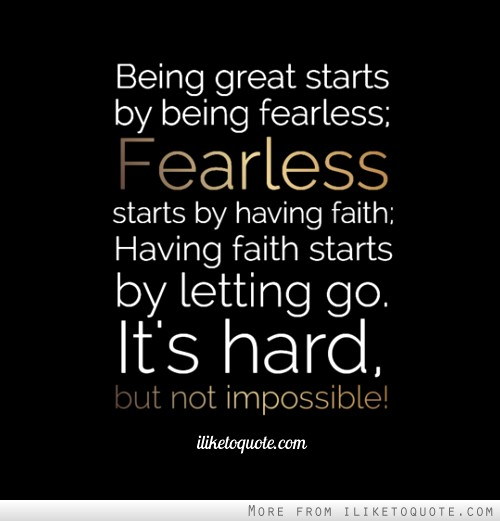 Being great starts by being fearless; Fearless starts by having