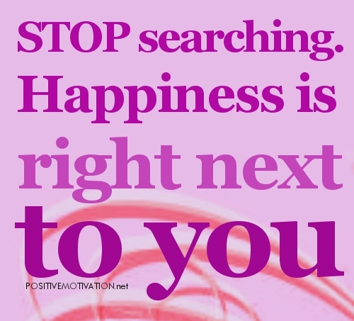 Happiness Quotes-stop searching - Inspirational Quotes about Life