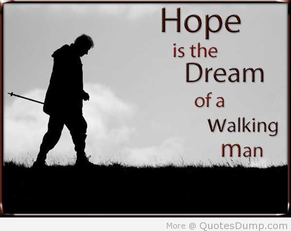 Hope Quotes – Hope is the dream of a walking man