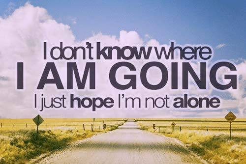 Quotes On Hope Feelings I Don't Know Where I Am Going I Just Hope