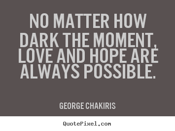 Diy picture quotes about love - No matter how dark the moment