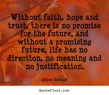 Quotes about motivational - Without faith, hope and trust, there