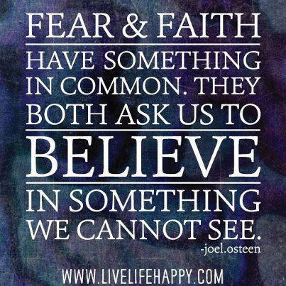 Fear & Faith have something in common. They both ask us to believe