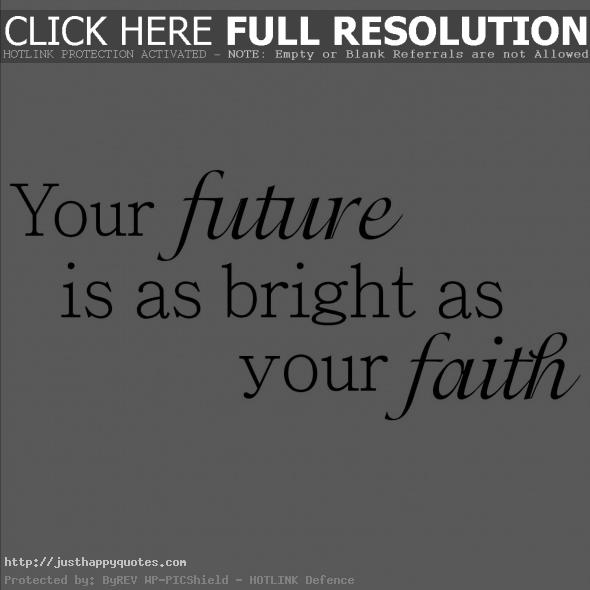 Your future is as bright as your faith - Quotes about the Future
