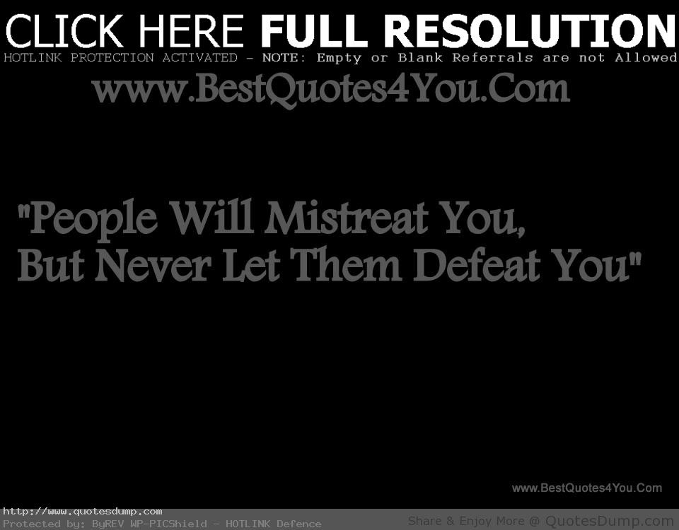 Will Mistreat Youbut Never Let Them Defeat You Faith Picture Quote